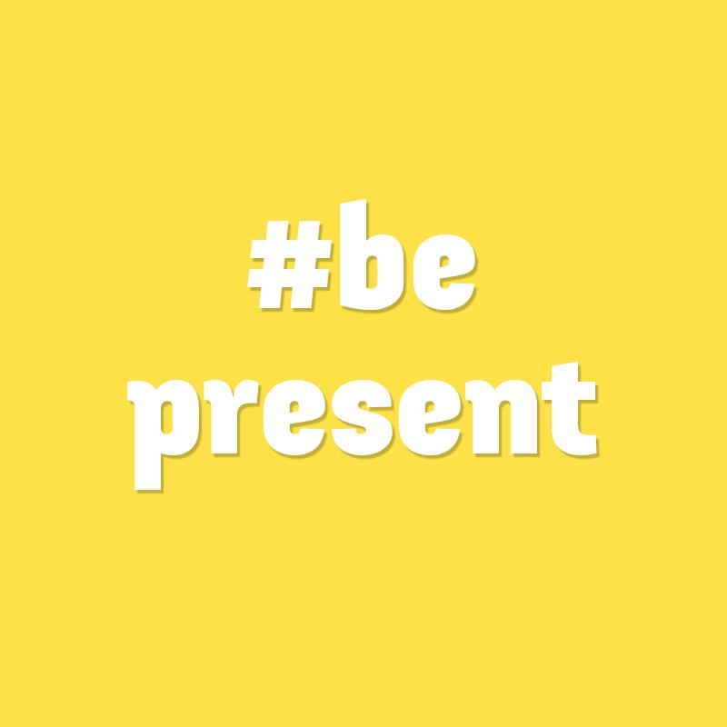 Positive Attitude #2: Be Present